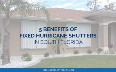 5 Benefits of Fixed Hurricane Shutters in South Florida