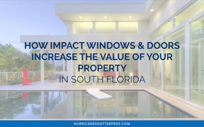 How Impact Windows and Doors Increase Your Property Value in South Florida