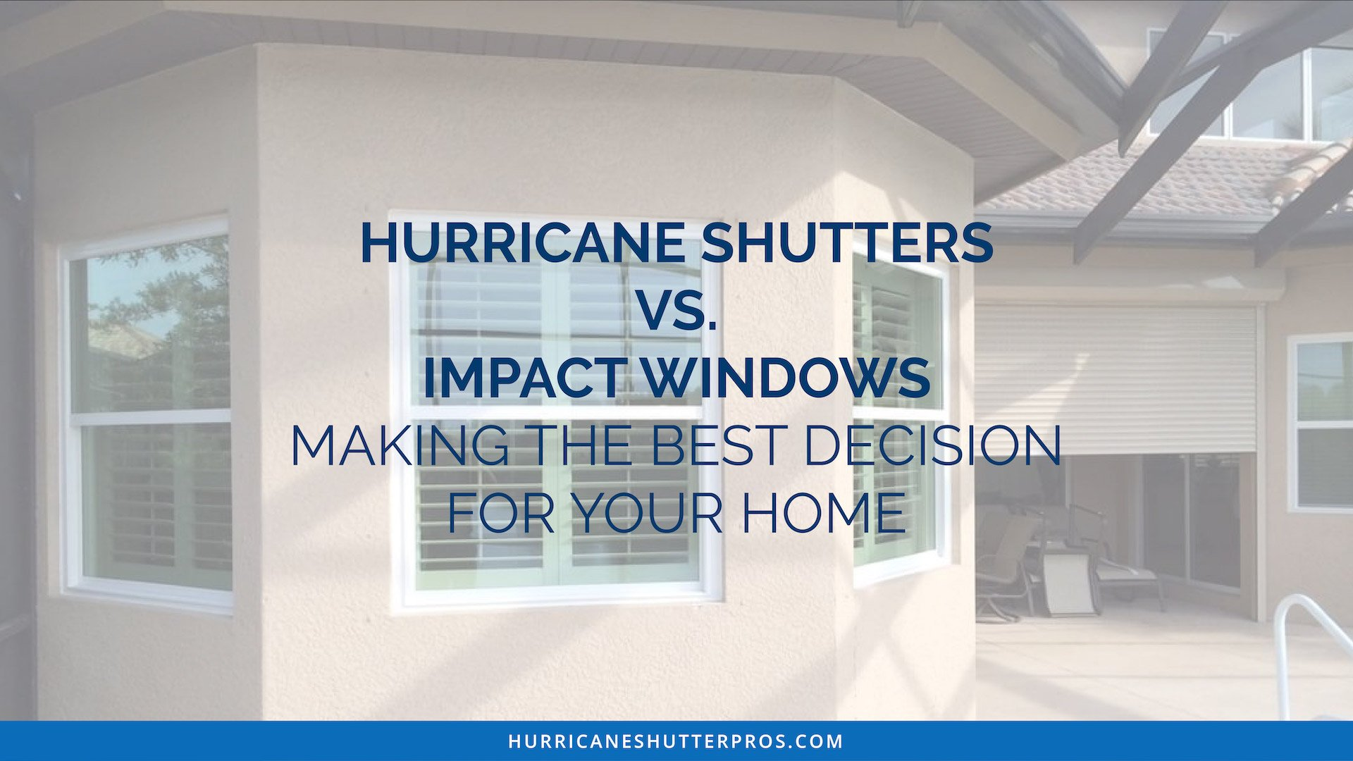 Hurricane Shutters vs. Impact Windows: Making the Best Decision for Your Home